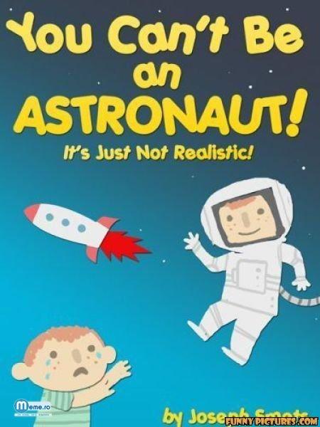Nu poti fi astronaut