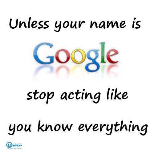 Tu nu esti Google!